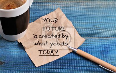 Fototapeta cytat motywacja Inspiracja twoja przyszłość jest tworzony przez co robisz dziś i filiżanka kawy