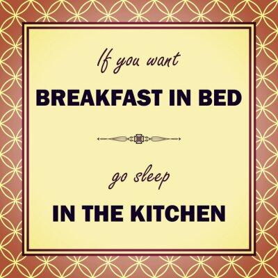 Fototapeta Jeśli chcesz spać w łóżku śniadanie w kuchni przejść