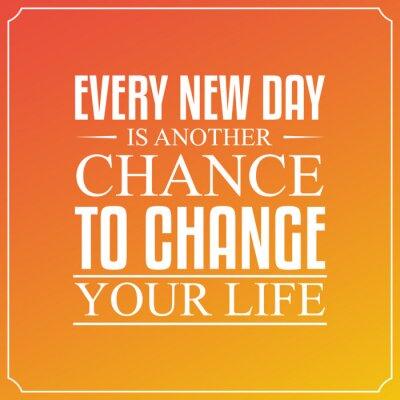 Fototapeta Każdy nowy dzień, to kolejna szansa, aby zmienić swoje życie. Wypowiedzi typu