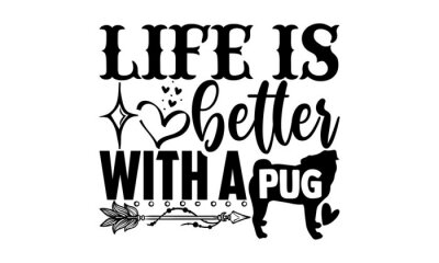 Fototapeta Life is better with a pug - Pug Dog t shirt design, Hand drawn lettering phrase, Calligraphy t shirt design, svg Files for Cutting Cricut and Silhouette, card, flyer, EPS 10