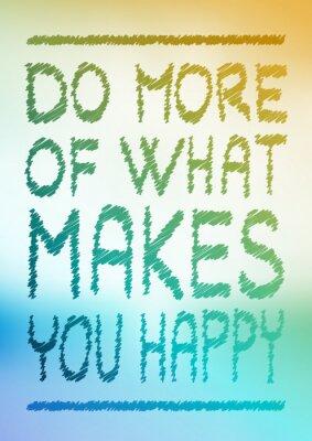Fototapeta Zrobić więcej, co sprawia, że jesteś szczęśliwy
