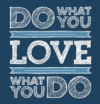 Naklejka Czy to, co kochasz, kochaj to co robisz