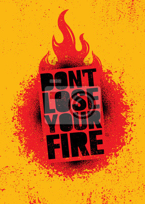 Naklejka Do Not Lose Your Fire. Inspiring Creative Motivation Quote Poster Template. Vector Typography Banner Design Concept