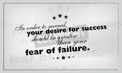 Obraz Aby odnieść sukces, twoje pragnienie sukcesu powinna być większa niż strach przed porażką. plakat motywacyjny