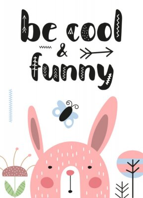 Be cool and funny nursery poster with cute hare and text. Design for kids room. Scandinavian style design greeting card. Vector illustration.