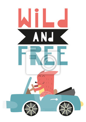 Colorful Poster for nursery scandi design with cool fox in car. Vector Illustration. Kids illustration for baby clothes, greeting card, wrapping paper. Lettering Wild and free.