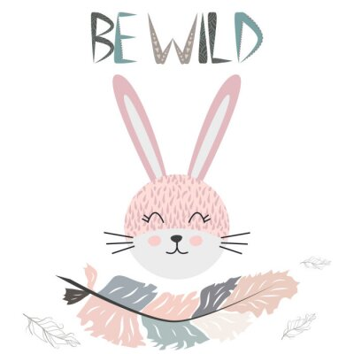 Obraz Cute little rabbit smiling face with graceful feather in the Scandinavian style. Lettering quote Be wild. Graphic design.
