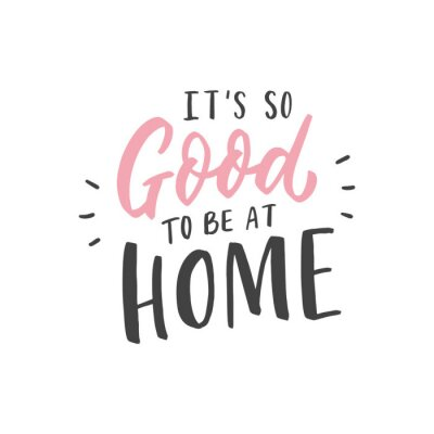 Obraz It's so good to be at home hand drawn lettering for poster, decor, interior.