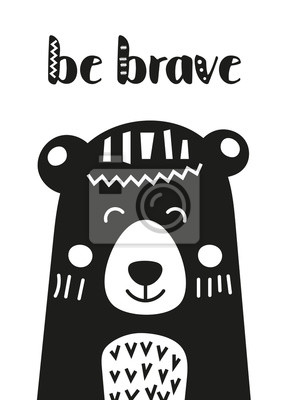Monochrome poster for nursery scandi design with cute bear in Scandinavian style. Vector Illustration. Kids illustration for baby clothes, greeting card, wrapper. Be brave.