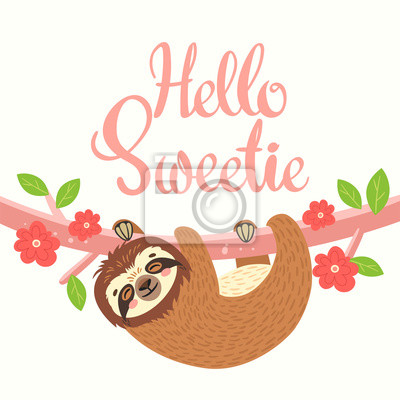 Sleeping sloth on the branch. Vector illustration with bear, leaves, flowers and lettering Hello Sweetie on white background. Greeting card.
