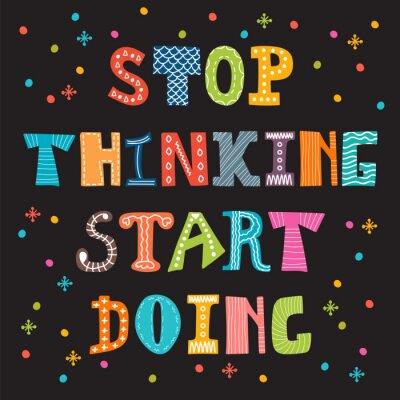 Obraz Stop thinking start doing. Inspirational quote. Motivational cut