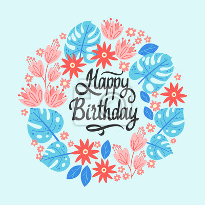 Vector illustration with frame of leaves, flowers and lettering Happy birthday. Floral circle border on light blue background. Greeting card in tropical style.