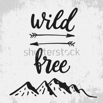 Obraz Wild and free. Life style inspiration quotes lettering. Motivational quote typography with mountains and arrows ink illustrations. Calligraphy graphic design sign element. Vector hand written style.