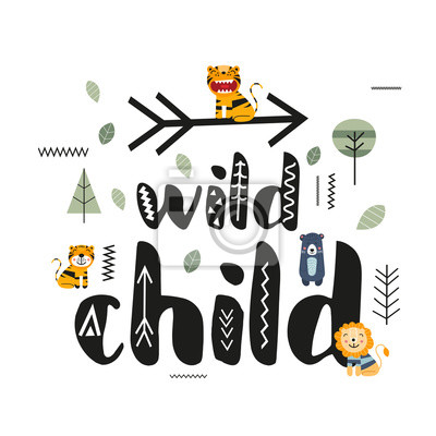Wild child. Cute hand drawn nursery poster with cartoon animal - tigers, lion, bear and lettering in scandinavian style. Vector Illustration. Kids illustration for baby clothes, greeting card, wrapper