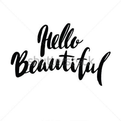 Obraz Witaj piękny - napis z wyciągniętą ręką. Fraza kaligraficzna dla kart upominkowych, urodzinowych, scrapbookingowych, blogów piękności. Sztuka typografii.