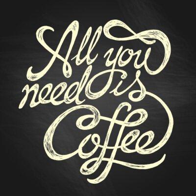 Obraz Wszystko czego potrzebujesz to Kawa - ręcznie rysowane cytat, biały na tablicy tle