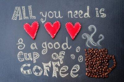 Obraz Wszystko czego potrzebujesz to miłość i dobrą kawę z ziaren kawy