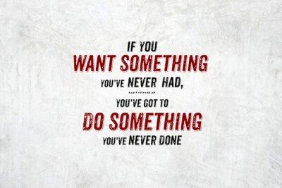 Plakat Inspiracja cytat: Jeśli chcesz coś, czego nigdy nie miałem, you'v