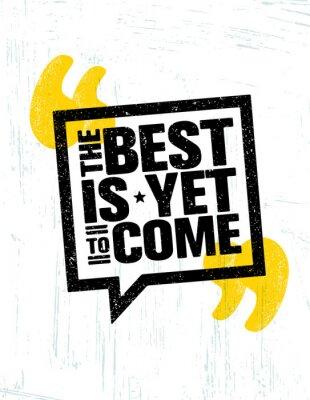 Plakat Najlepiej jeszcze przychodzi. Inspirowanie Bąbla Mowy Motywacja Motywacyjny Plakat szablonu. Typografia wektorowa