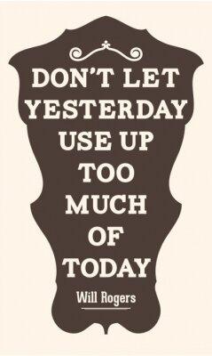 Plakat Nie pozwól, wczoraj używać zbyt dużo dzisiaj. Will Rogers