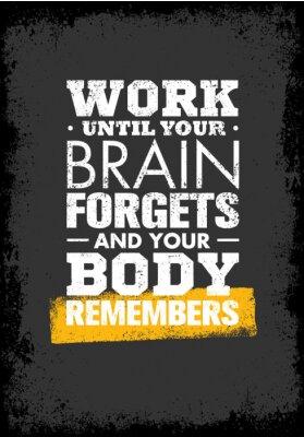 Plakat Pracuj Dopóki twój mózg zapomina i pamięta swojego ciała. Workout Sport i motywacja Cytat Fitness Gym.
