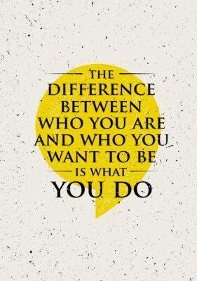 Plakat Różnica między kim jesteś i kim chcesz być, jest What You Do. Inspirujące Motywacja Cytat kreatywny.