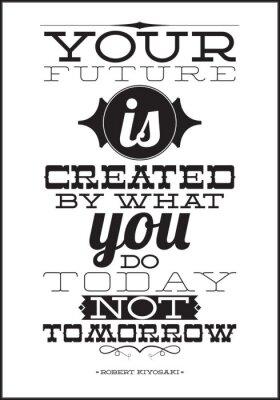 Plakat Twoja przyszłość jest tworzona przez to, co robisz nie dziś jutro
