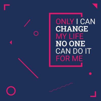Plakat Tylko mogę zmienić moje życie. Motywacyjne cytaty. Płaski wzór tła
