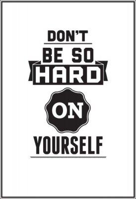 Plakat Typograficzny Poster Design - Nie bądź dla siebie taki surowy