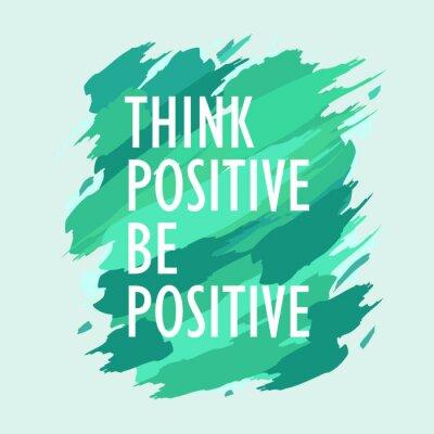 Plakat Uważaj pozytywnie za pozytywny cytat inspirujący