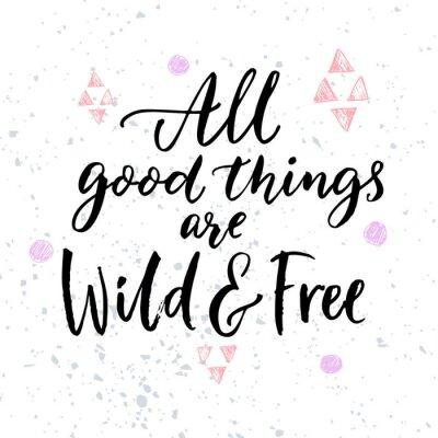 Plakat Wszystkie dobre rzeczy są dzikie i wolne. Inspirujące cytaty plakatów i t-shirtów.
