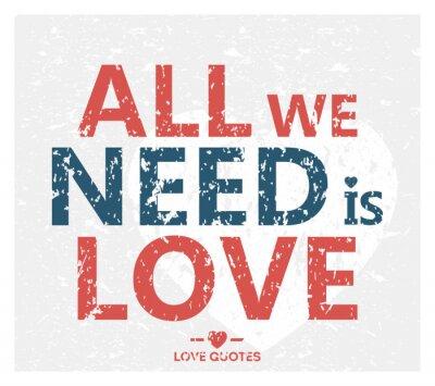 Plakat Wszystko, czego potrzebujesz to miłość - twórczy grunge cytat. Typografia wektorowe