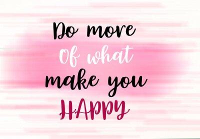 Plakat Rób więcej tego, co sprawia, że jesteś szczęśliwym słowem na jasnym abstrakcyjnym ruchu gradientowym rozmytym tle.