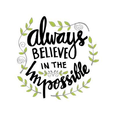 Plakat Zawsze wierz w niemożliwe. Motywacyjny cytat.