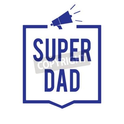 Tekst pisma odręcznego Super tata. Pojęcie Znaczenie Dzieci idola i superbohatera inspiracją do spojrzenia na megafon głośnika niebieskiej ramce przekazującej ważne informacje